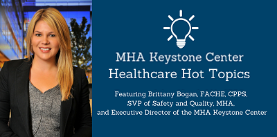 Healthcare Hot Topics: MHA Keystone Center - 2021 Priorities and Leadership Changes
